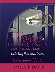 Unlocking the Prison Doors: Curriculum Guide (Voices of Consequences Enrichment Series) (Volume 1)