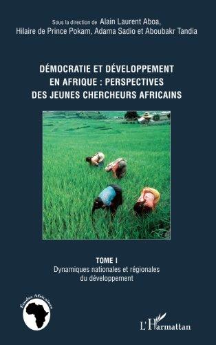 Démocratie et développement en Afrique : perspectives des jeunes chercheurs africains (Tome 1): Dynamiques nationales et régionales du développement (French Edition)