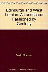 Edinburgh and West Lothian: A Landscape Fashioned by Geology