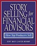 img - for Storyselling for Financial Advisors (Hardcover)--by Scott West [2000 Edition] ISBN: 9780793136643 book / textbook / text book
