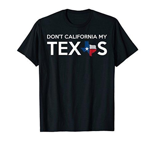 Don't California My Texas T-Shirt (Women Looking For Men In San Antonio)