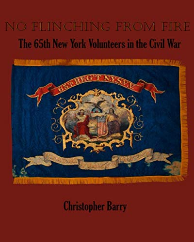 No Flinching From Fire: The 65th New York Volunteer Infantry in the American Civil War