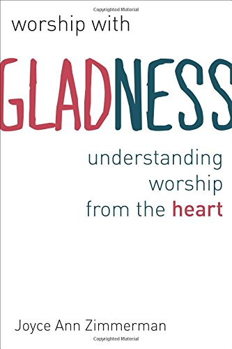 Worship with Gladness: Understanding Worship from the Heart (Calvin Institute of Christian Worship (CICW))