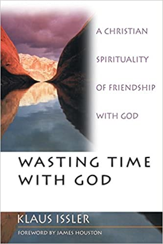 Wasting Time With God : A Christian Spirituality of
