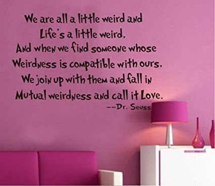 OneHouse We Are All A Little Weird And Lifeu0027s A Little Weird Quote Dr. Seuss