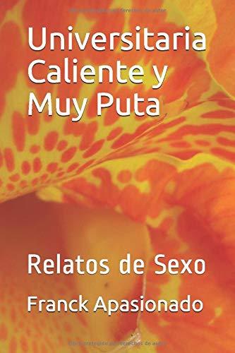 Universitaria Caliente y Muy Puta: Relatos de Sexo: Amazon.es: Apasionado, Franck: Libros