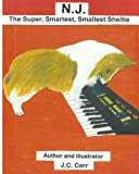 N.J. The Super, Smartest, Smallest Sheltie (The N.J. Sheltie Series) (Volume 1)
