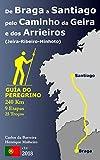 De Braga a Santiago pelo Caminho da Geira e dos Arrieiros (Jeira-Ribeiro-Minhoto): Guía do Peregrino (9 etapas e 25 troços)