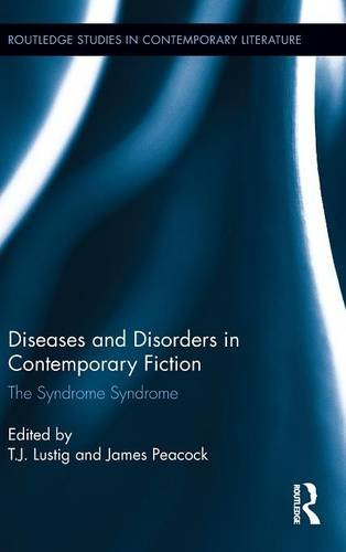 Diseases and Disorders in Contemporary Fiction: The Syndrome Syndrome (Routledge Studies in Contemporary Literature)