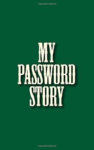 Download My Password Story: My internet password book logbook Journal 120 Pages of 5*8 inches for password keeper organizer with secret questions pdf
