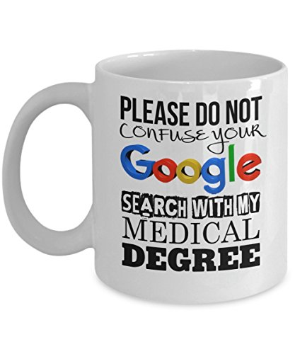 [Best Funny Mug / Please do not confuse your google search with my medical degree Coffee Mug / Novelty Mug / Gift Idea for Doctor / Mug for Doctor / 11oz White Ceramic Coffee] (Matt Smith Costume)