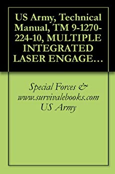 US Army, Technical Manual, TM 9-1270-224-10, MULTIPLE INTEGRATED LASER ENGAGEMENT SYSTEM (MILES), SIMULATOR SYSTEM, FIRING, LASER: M79, NSN 1270-01-159-0481, FOR UH-1H UTILITY HELICOPTER, 1984 by [US Army, Special Forces & www.survivalebooks.com]