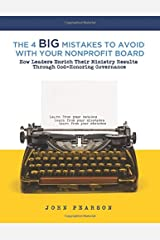 The 4 Big Mistakes to Avoid With Your Nonprofit Board: How Leaders Enrich Their Ministry Results Through God-Honoring Governance Paperback
