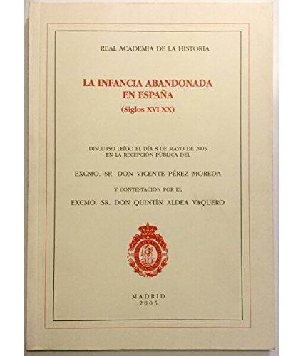 La infancia abandonada en España. (Siglos XVI-XX) (Discursos.) por Pérez Moreda, Vicente