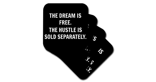 3dRose The Dream is Free The Hustle is Sold Separately White Letters on Black Soft Coasters Set of 8
