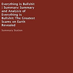 Summary and Analysis of Everything Is Bullshit: The Greatest Scams on Earth Revealed