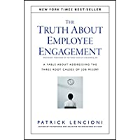 The Truth About Employee Engagement: A Fable About Addressing the Three Root Causes of Job Misery: 27
