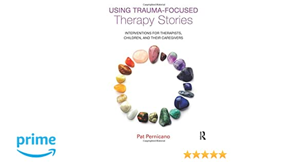 Using Trauma-Focused Therapy Stories: Interventions for Therapists ...