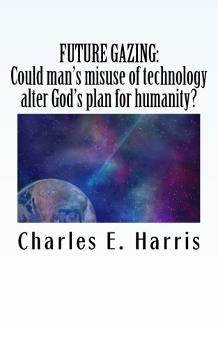 Download FUTURE GAZING: Could man's misuse of technology alter God's plan for humanity? ebook