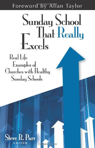 Sunday School that Really Excels: Real Life Examples of Churches with Healthy Sunday Schools