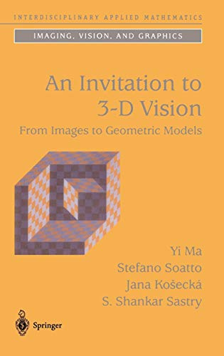 An Invitation to 3-D Vision: From Images to Geometric Models (Interdisciplinary Applied Mathematics)