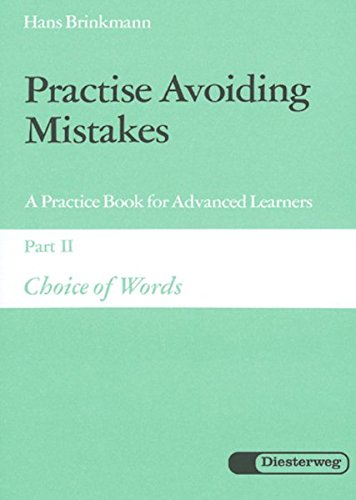 Practise Avoiding Mistakes. A Practice Book for Advanced Learners: Practise Avoiding Mistakes: Part II: Choice of Words