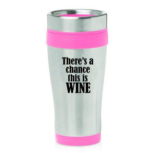 16oz Insulated Stainless Steel Travel Mug There's A Chance T