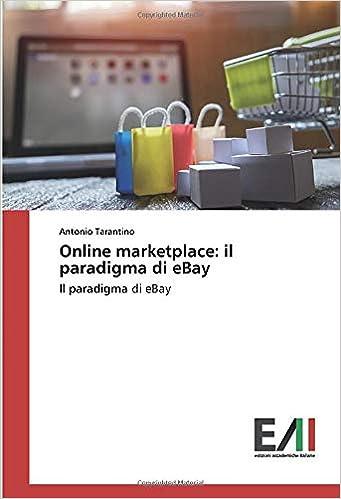 Online Marketplace Il Paradigma Di Ebay Il Paradigma Di Ebay Italian Edition Tarantino Antonio 9783330781320 Amazon Com Books