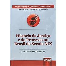 História da Justiça e do Processo no Brasil do Século XIX