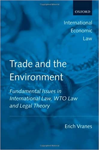 Trade and the Environment: Fundamental Issues in International Law, WTO Law, and Legal Theory (International Economic Law Series)