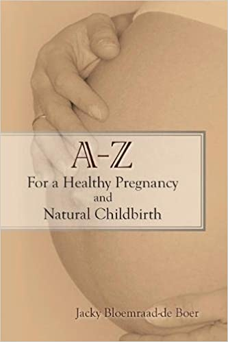 A - Z For a Healthy Pregnancy and Natural Childbirth