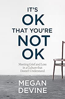Book Cover: It's OK That You're Not OK: Meeting Grief and Loss in a Culture That Doesn't Understand