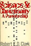 Science and Christianity - a Partnership, Robert E. D. Clark, 0816300216