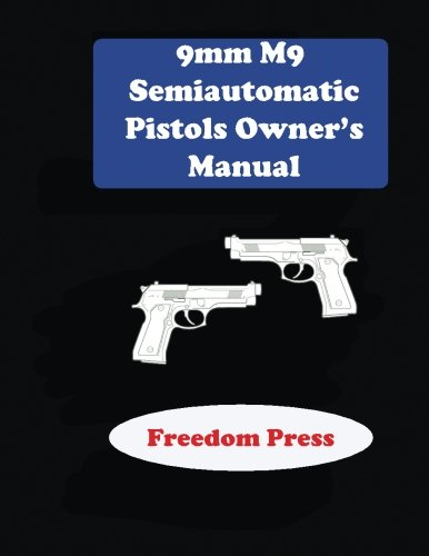 9mm M9 Semiautomatic Pistol Owner's Manual (Pistol Owners Manual)