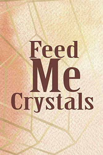 Feed Me Crystals: Blank Lined Notebook Journal Diary Composition Notepad 120 Pages 6x9 Paperback ( Crystals ) Orange
