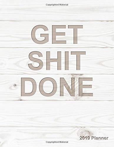 Get Shit Done 2019 Planner: 2019 Organizer has
