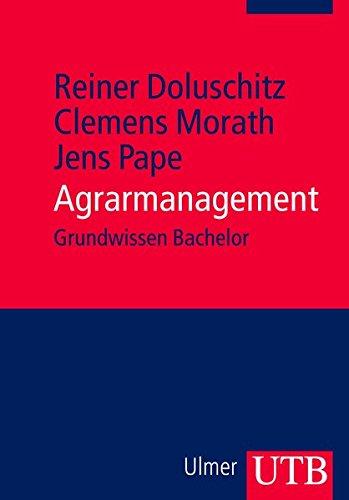 Agrarmanagement: Unternehmensführung in Landwirtschaft und Agribusiness (Grundwissen Bachelor, Band 3587)