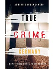 TRUE CRIME GERMANY   real crime cases from Europe   Adrian Langenscheid: 15 shocking short stories from real life