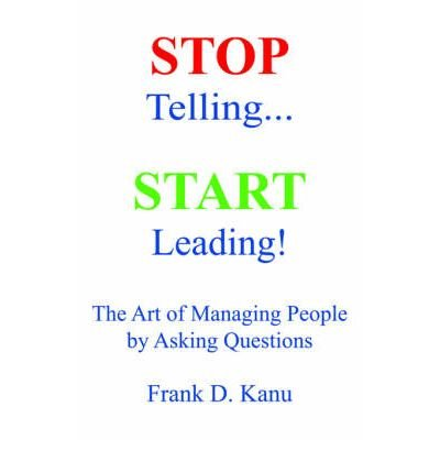 Stop Telling. Start Leading! The Art of Managing People by Asking Questions (Paperback) - Common ebook