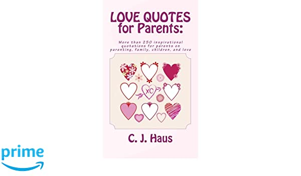 LOVE QUOTES for Parents: More than 250 inspirational ...