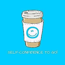 Self-Confidence To Go! Mit Mentaltraining zu mehr Selbstbewusstsein