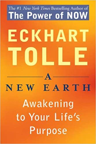 A New Earth: Awakening to Your Life's Purpose Written By Eckhart Tolle