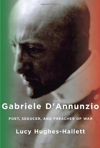 Gabriele d'Annunzio: Poet, Seducer, and Preacher of War
