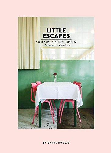 Little escapes: 208 slaaptips & eetadressen in Nederland en Vlaanderen: 208 slaaptips en...