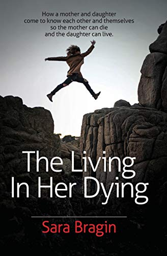 Pdf Self-Help The Living In Her Dying: How a mother and daughter come to know each other and themselves  so the mother can die and the daughter can live.