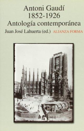 Descargar Libro Antonio Gaudí, 1852-1926: Antología Contemporánea ) Juan José Lahuerta