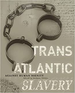 Transatlantic Slavery: Against Human Dignity: 2nd Edition (National Museums Liverpool)