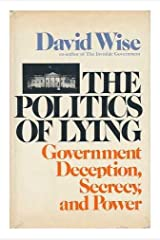 The Politics of Lying: Government Deception, Secrecy, and Power Hardcover
