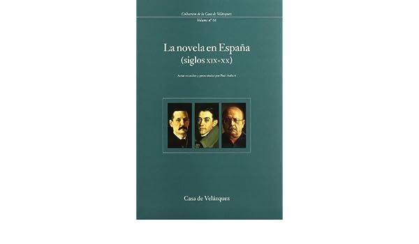 La novela en España siglos XIX-XX : 66 Collection de la Casa de Velázquez: Amazon.es: Aubert, Paul: Libros