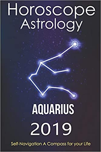 Horoscope & Astrology 2019 : Aquarius: The Complete Guide